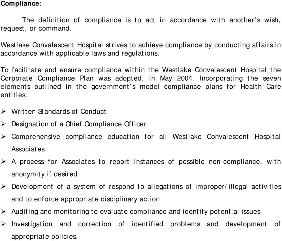 To facilitate and ensure compliance within the Westlake Convalescent Hospital the Corporate Compliance Plan was adopted, in May 2004.