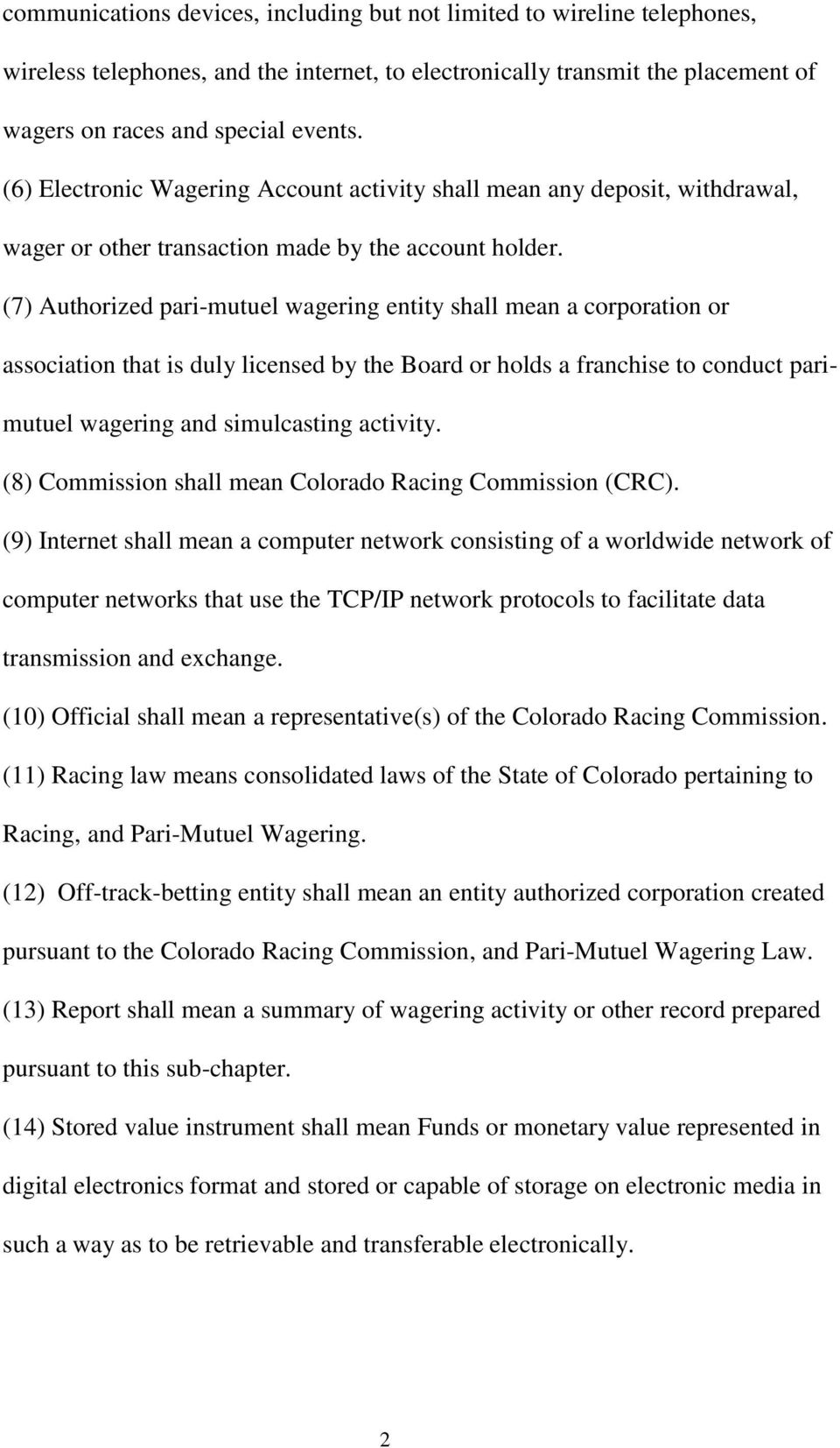 (7) Authorized pari-mutuel wagering entity shall mean a corporation or association that is duly licensed by the Board or holds a franchise to conduct parimutuel wagering and simulcasting activity.