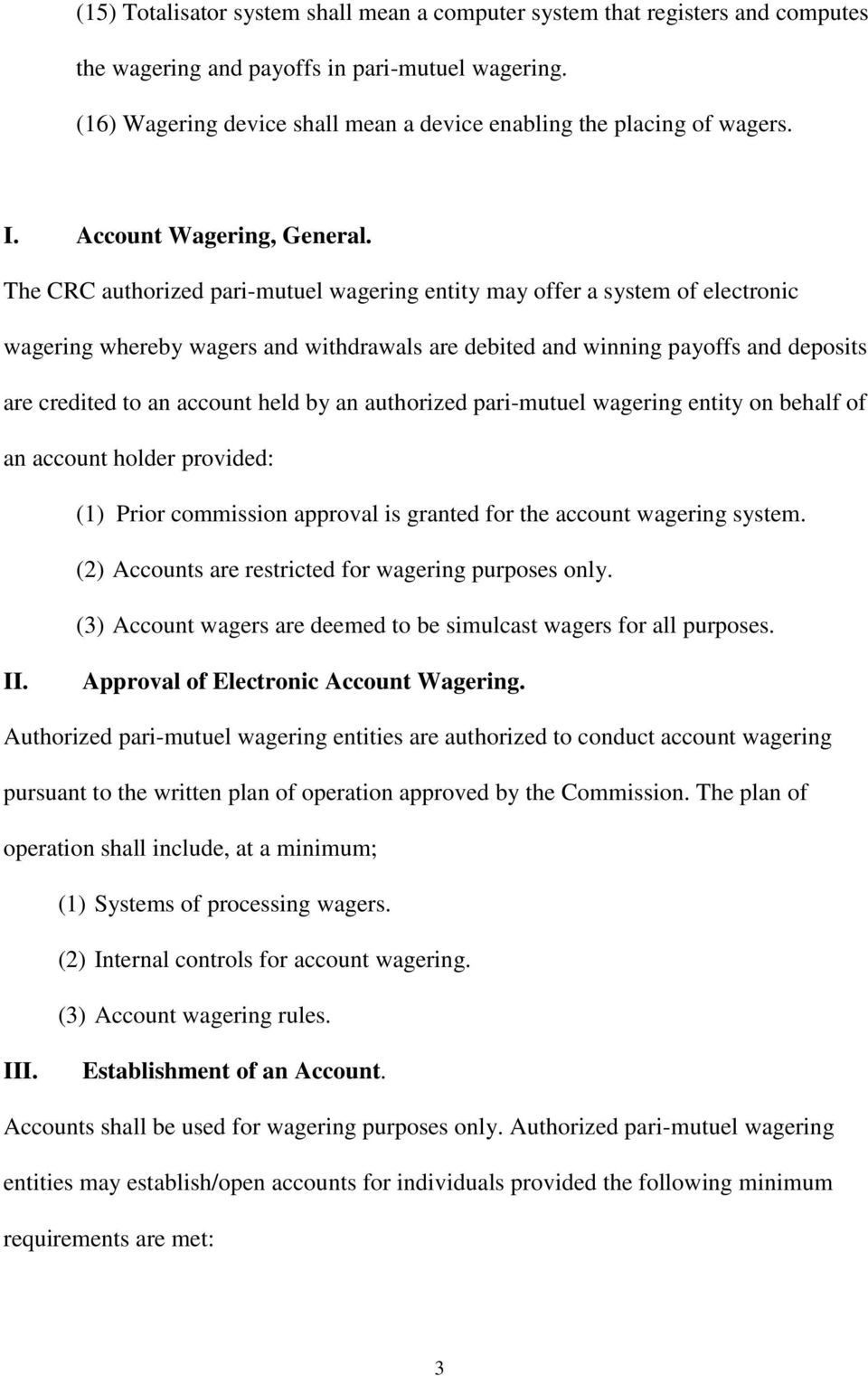 The CRC authorized pari-mutuel wagering entity may offer a system of electronic wagering whereby wagers and withdrawals are debited and winning payoffs and deposits are credited to an account held by