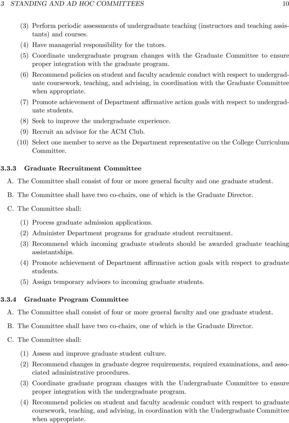 (6) Recommend policies on student and faculty academic conduct with respect to undergraduate coursework, teaching, and advising, in coordination with the Graduate Committee when appropriate.