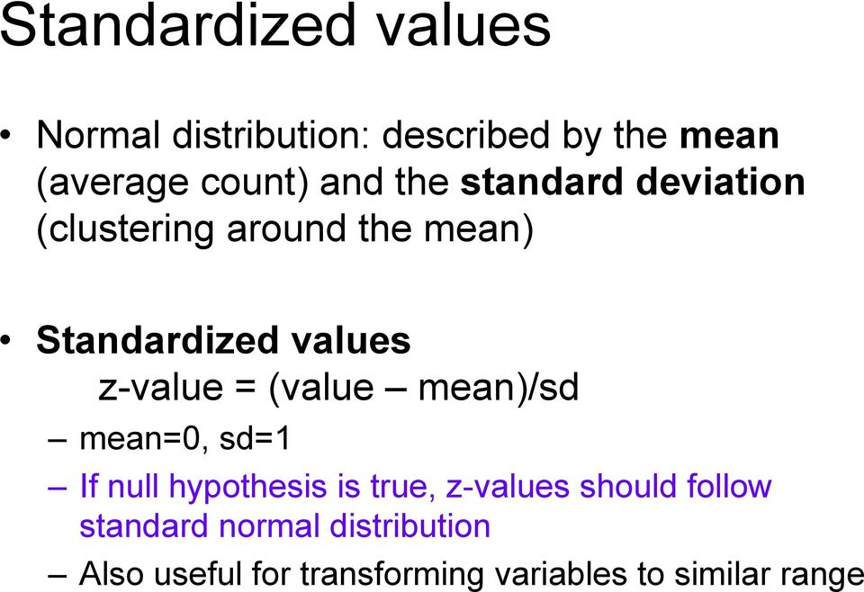 (value mean)/sd mean=0, sd=1 If null hypothesis is true, z-values should follow