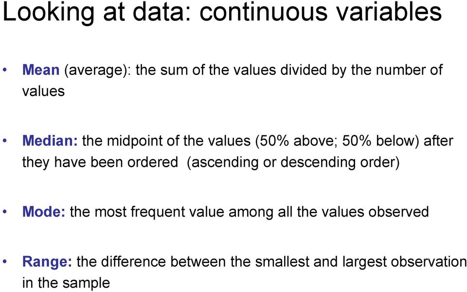 been ordered (ascending or descending order) Mode: the most frequent value among all the
