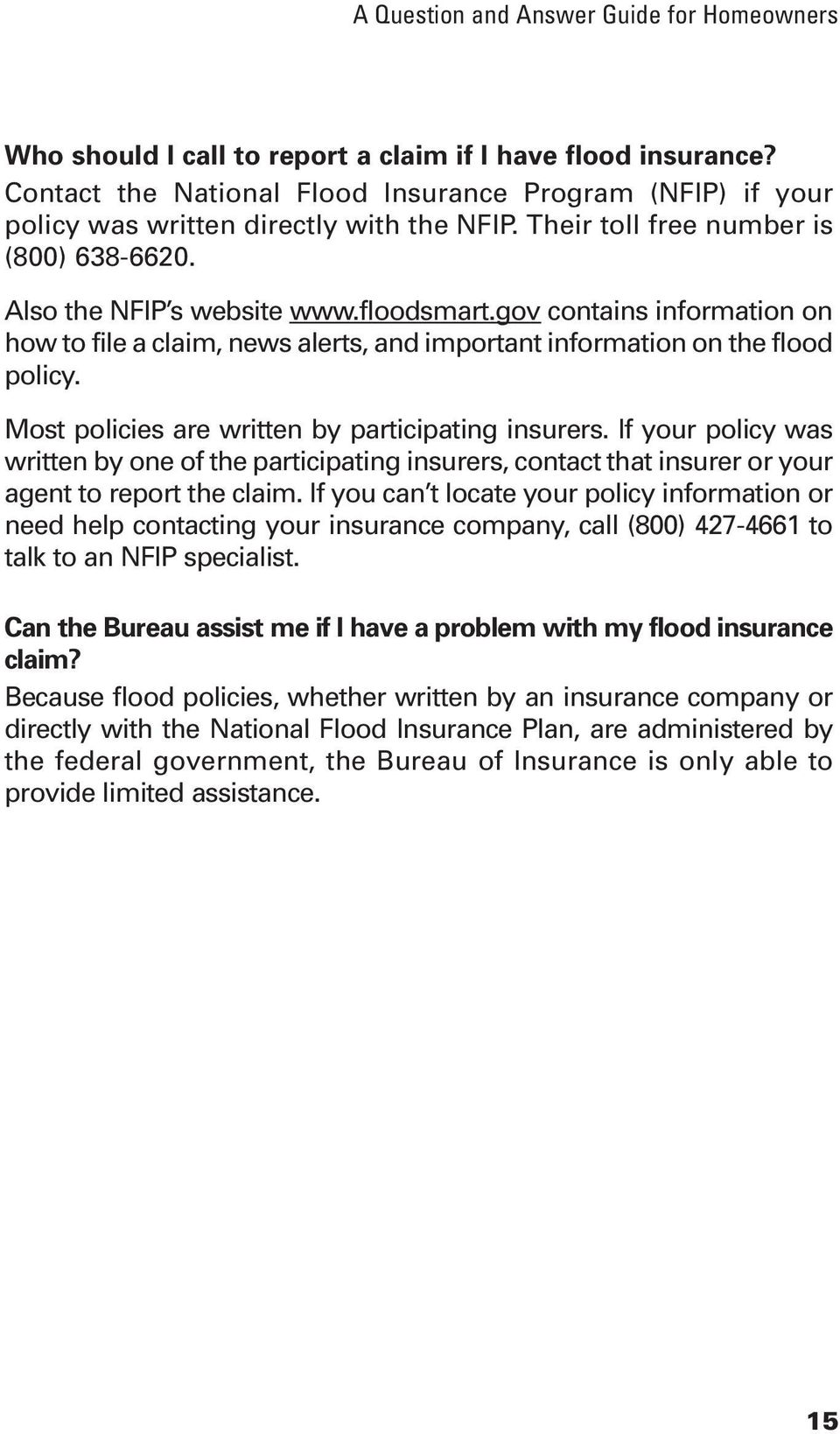 gov contains information on how to file a claim, news alerts, and important information on the flood policy. Most policies are written by participating insurers.
