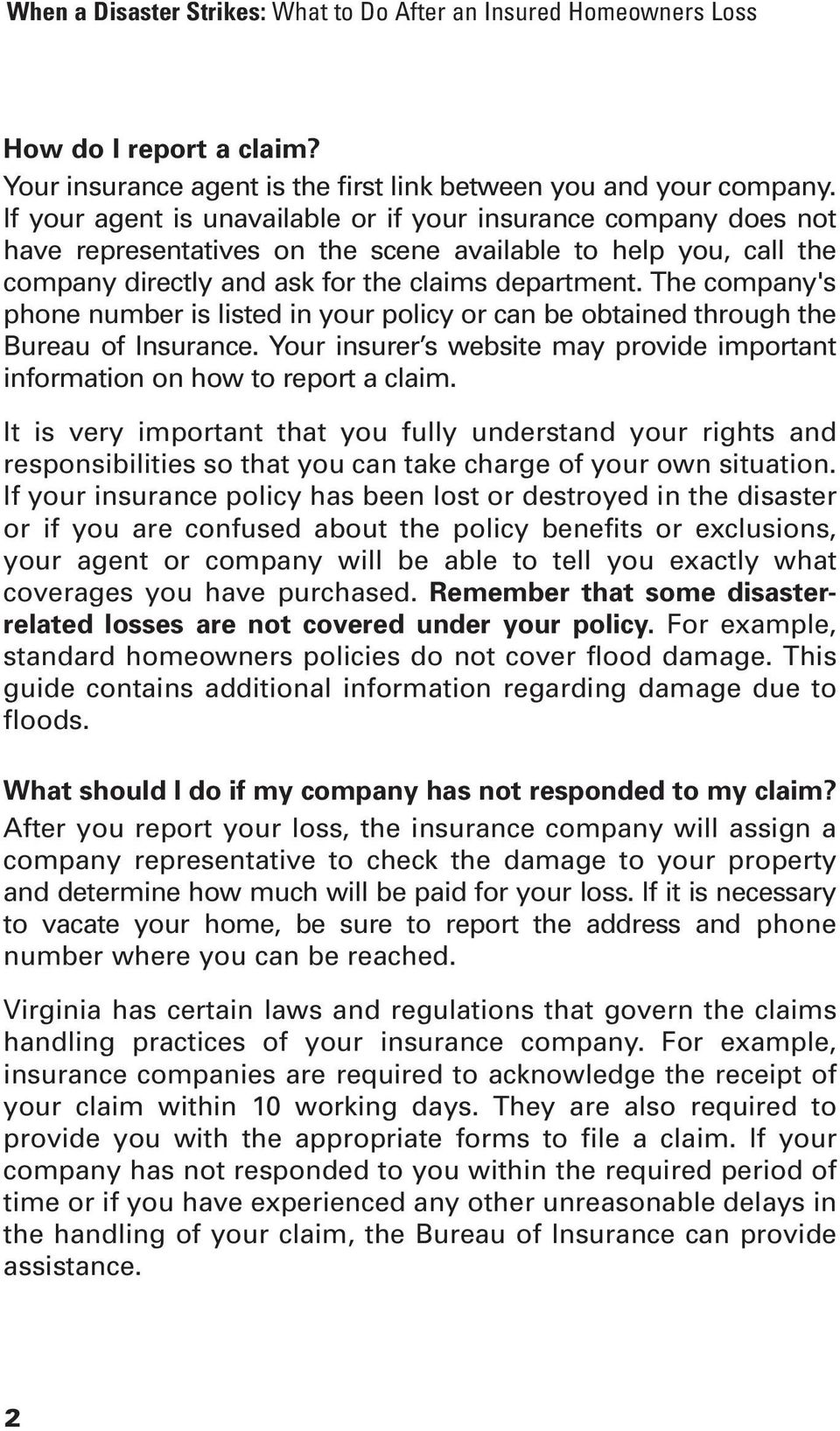 The company's phone number is listed in your policy or can be obtained through the Bureau of Insurance. Your insurer s website may provide important information on how to report a claim.