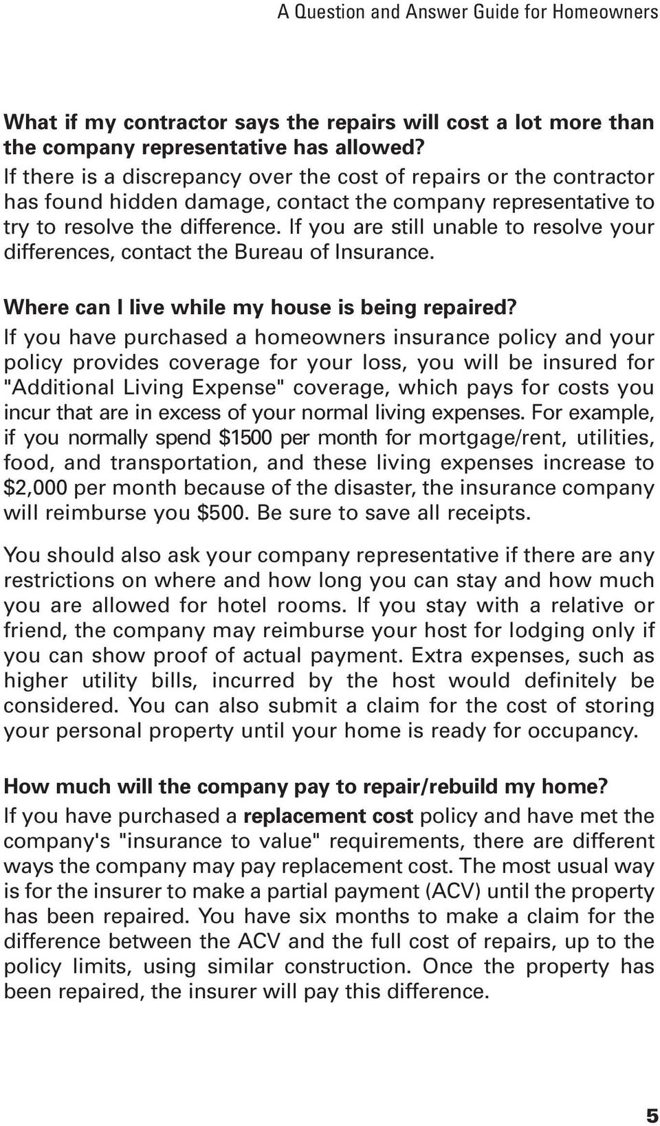 If you are still unable to resolve your differences, contact the Bureau of Insurance. Where can I live while my house is being repaired?