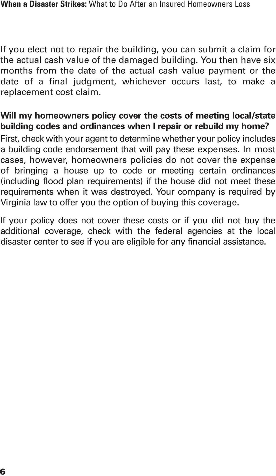 Will my homeowners policy cover the costs of meeting local/state building codes and ordinances when I repair or rebuild my home?