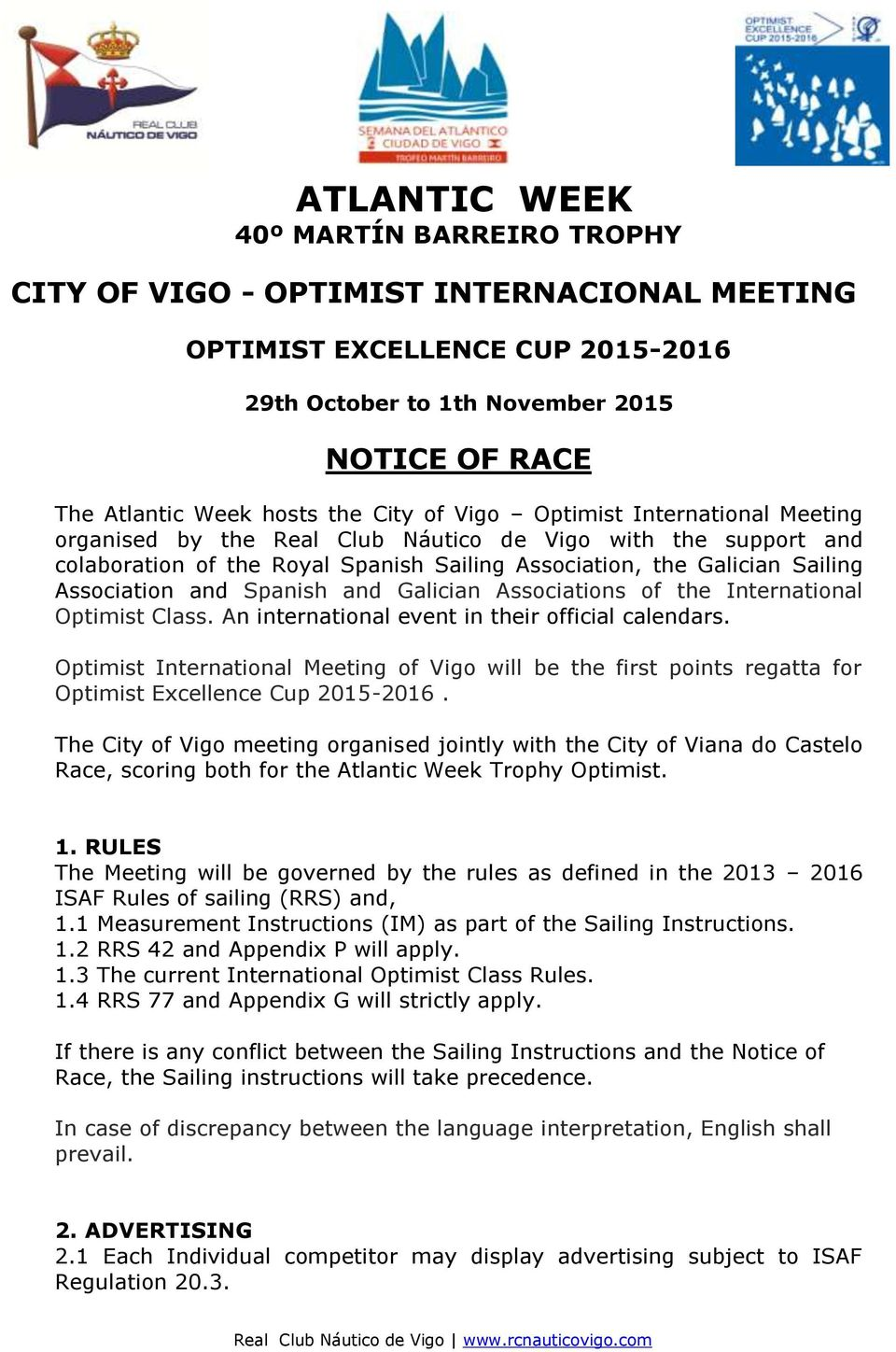 Spanish and Galician Associations of the International Optimist Class. An international event in their official calendars.