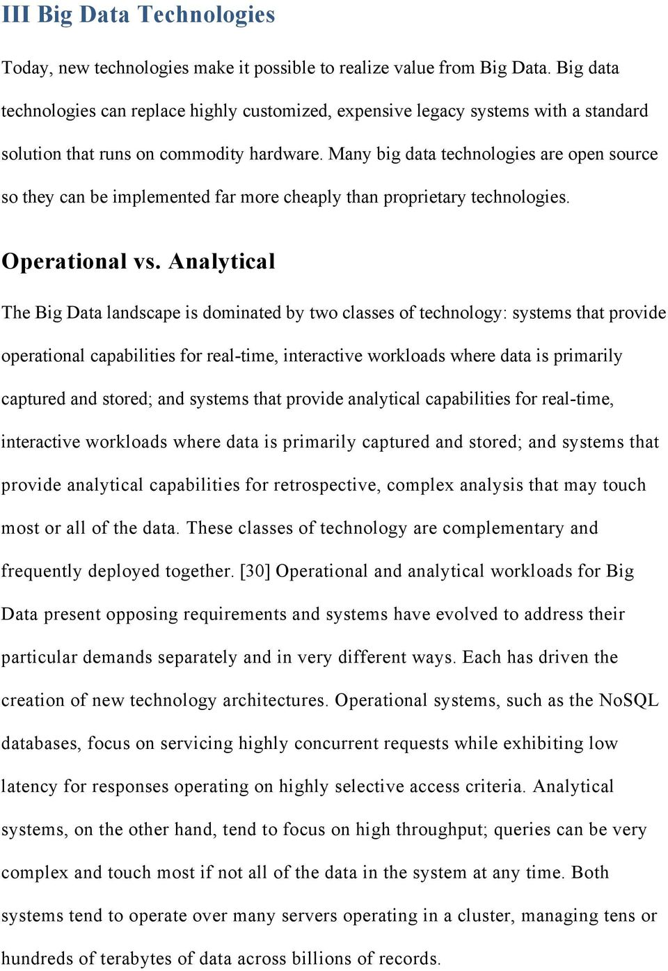 Many big data technologies are open source so they can be implemented far more cheaply than proprietary technologies. Operational vs.