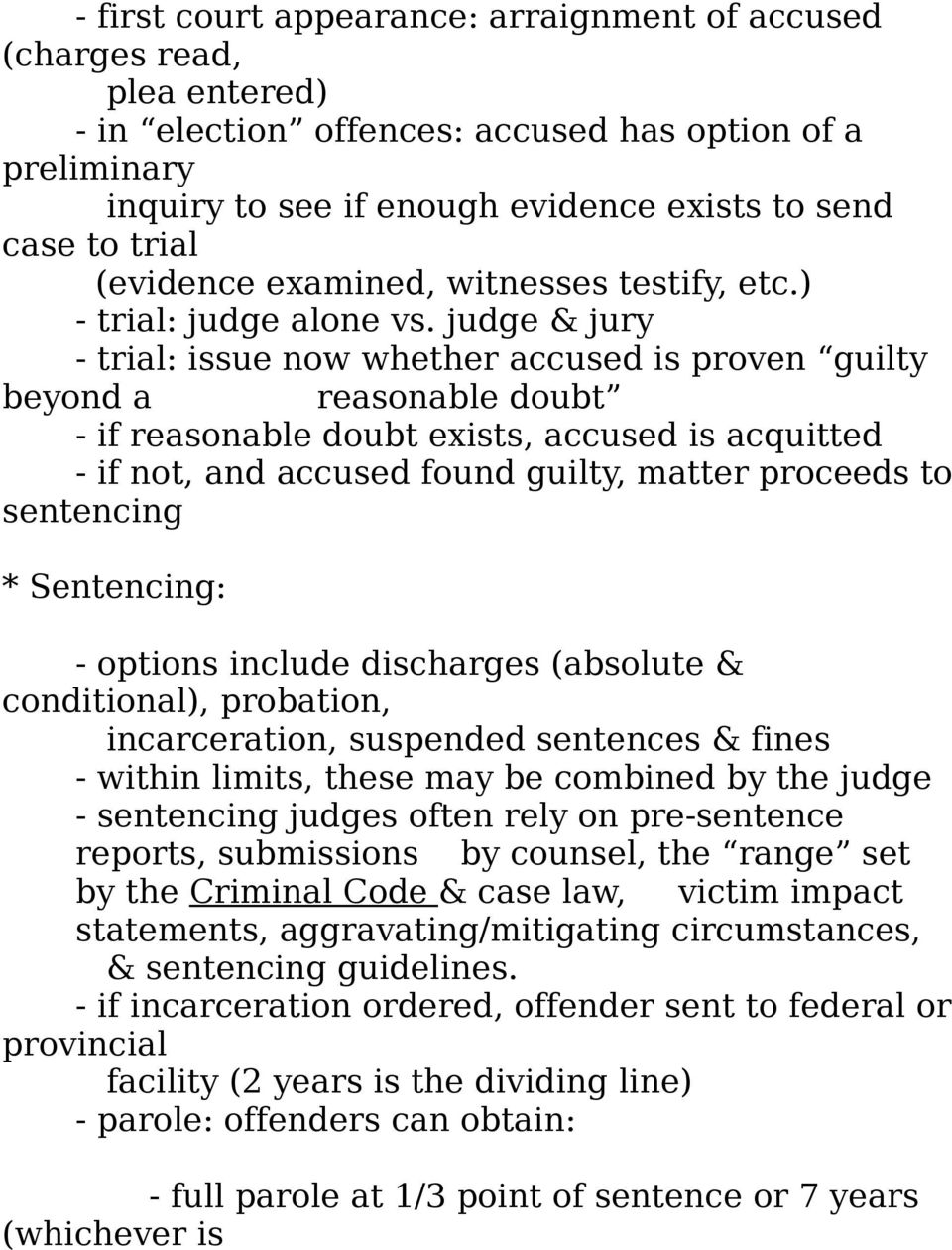 judge & jury - trial: issue now whether accused is proven guilty beyond a reasonable doubt - if reasonable doubt exists, accused is acquitted - if not, and accused found guilty, matter proceeds to