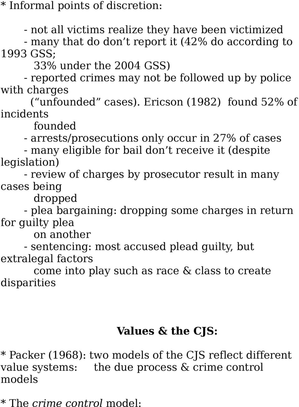 Ericson (1982) found 52% of incidents founded - arrests/prosecutions only occur in 27% of cases - many eligible for bail don t receive it (despite legislation) - review of charges by prosecutor