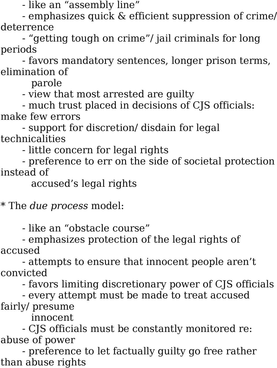 concern for legal rights - preference to err on the side of societal protection instead of accused s legal rights * The due process model: - like an obstacle course - emphasizes protection of the