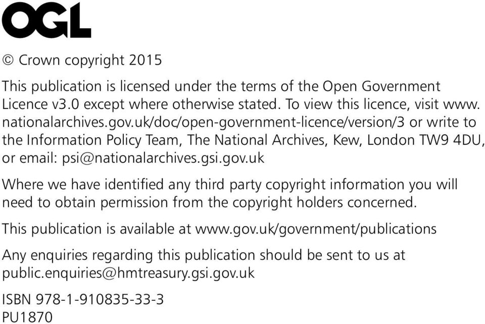 uk/doc/open-government-licence/version/3 or write to the Information Policy Team, The National Archives, Kew, London TW9 4DU, or email: psi@nationalarchives.gsi.gov.uk Where we have identified any third party copyright information you will need to obtain permission from the copyright holders concerned.