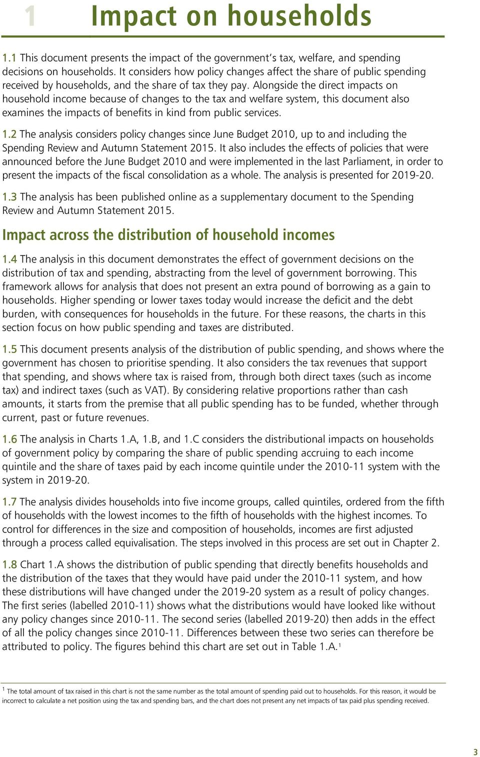 Alongside the direct impacts on household income because of changes to the tax and welfare system, this document also examines the impacts of benefits in kind from public services. 1.