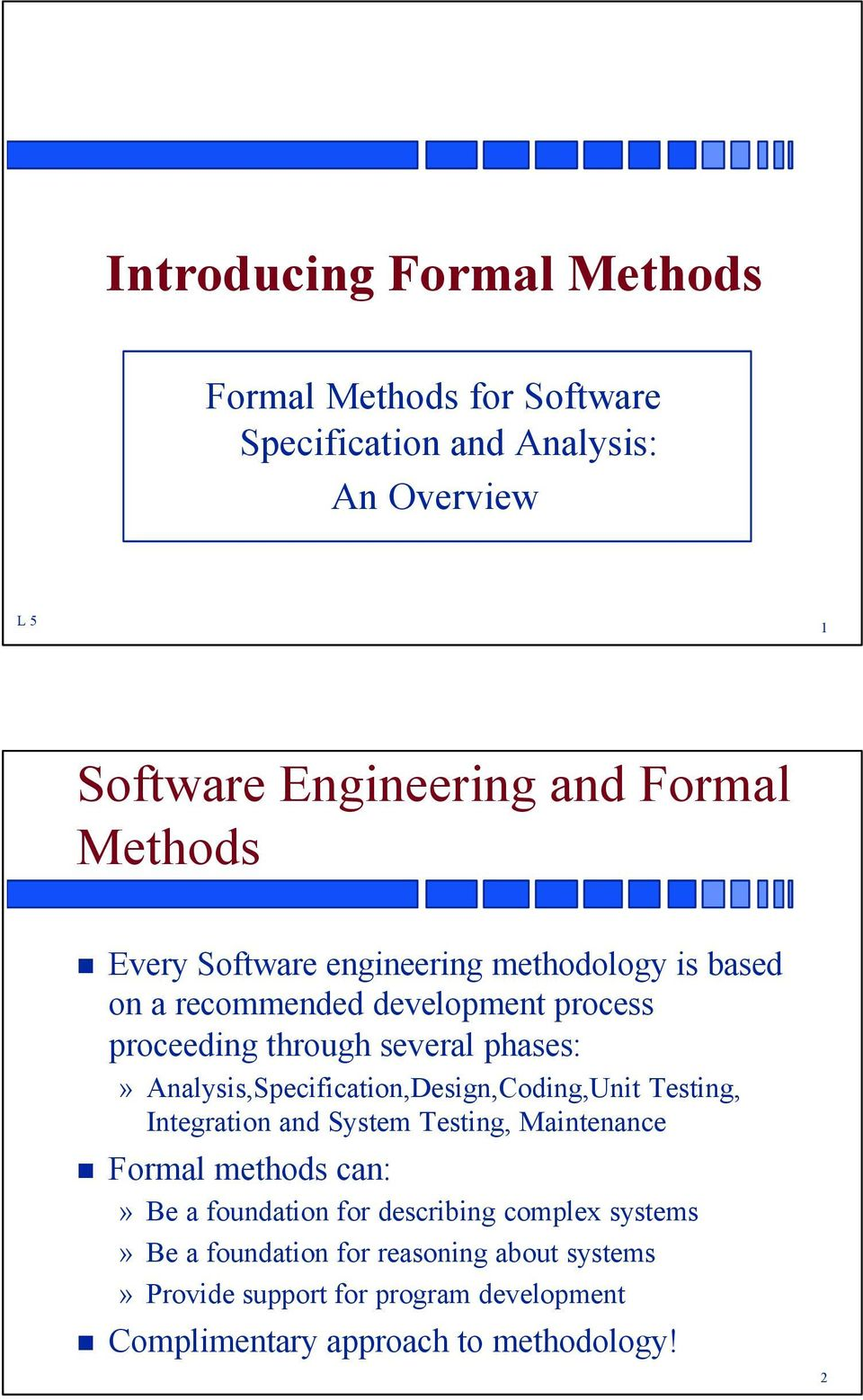 Analysis,Specification,Design,Coding,Unit Testing, Integration and System Testing, Maintenance Formal methods can:» Be a foundation for