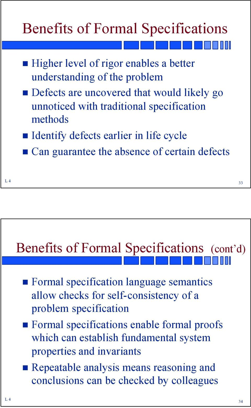 Specifications (cont d) Formal specification language semantics allow checks for self-consistency of a problem specification Formal specifications enable