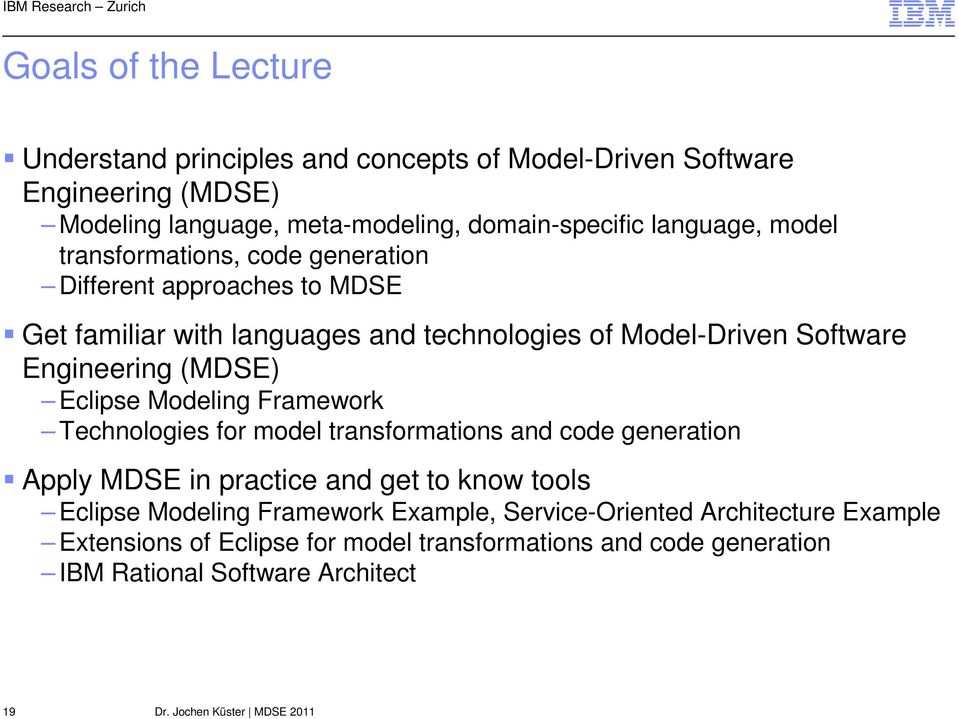 Engineering (MDSE) Eclipse Modeling Framework Technologies for model transformations and code generation Apply MDSE in practice and get to know tools
