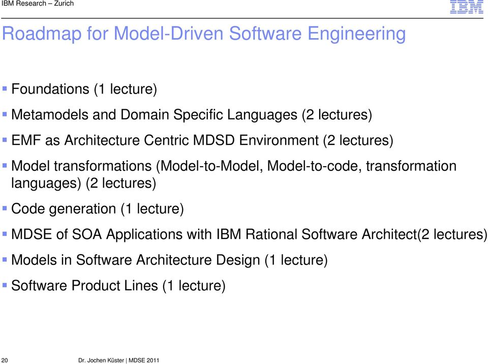 Model-to-code, transformation languages) (2 lectures) Code generation (1 lecture) MDSE of SOA Applications with IBM