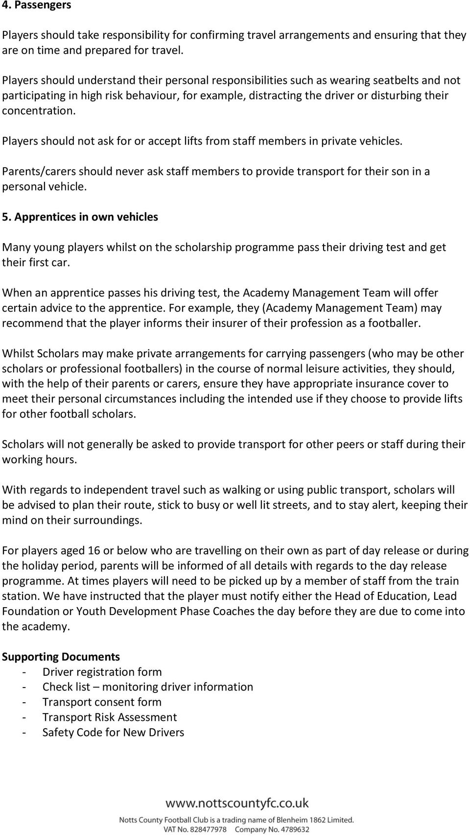 Players should not ask for or accept lifts from staff members in private vehicles. Parents/carers should never ask staff members to provide transport for their son in a personal vehicle. 5.