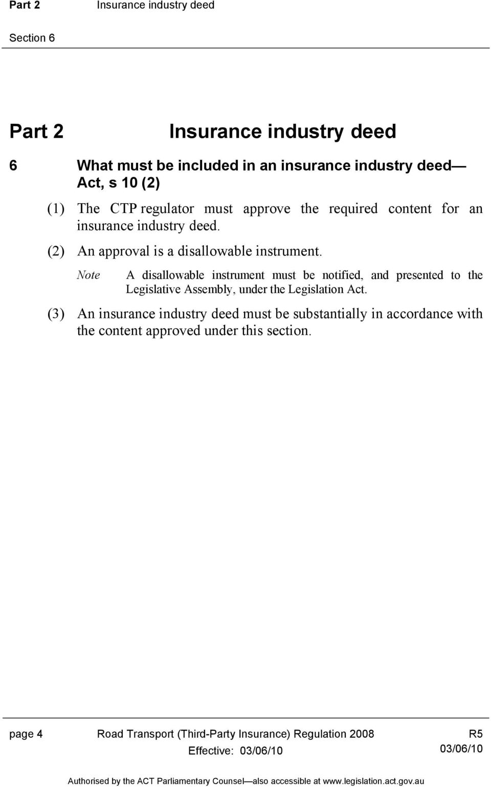 Note A disallowable instrument must be notified, and presented to the Legislative Assembly, under the Legislation Act.