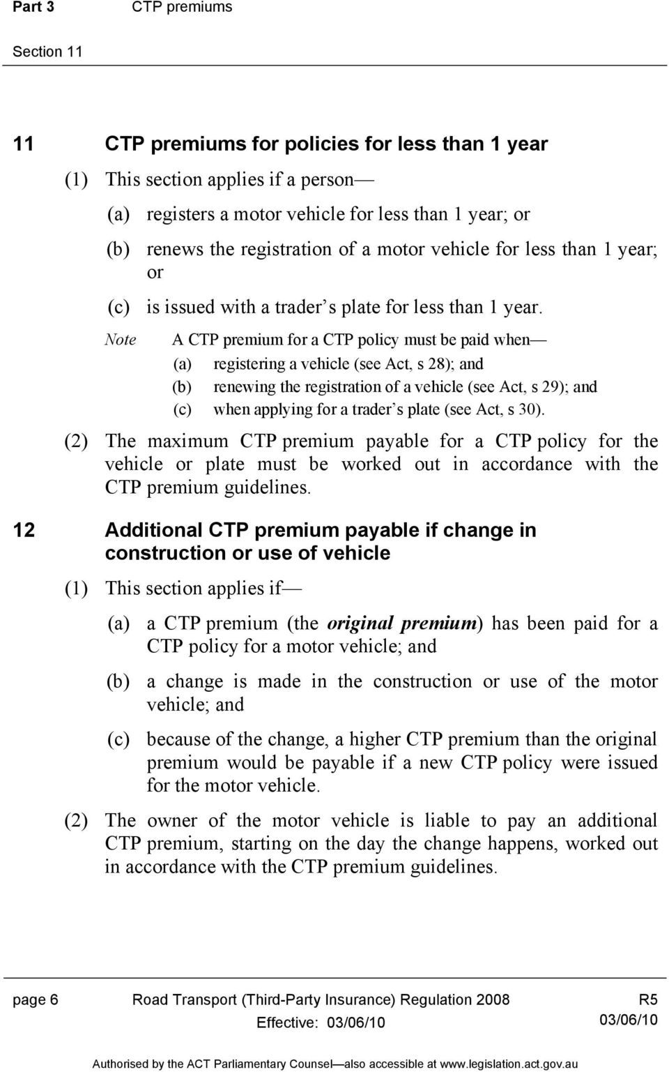 Note A CTP premium for a CTP policy must be paid when (a) registering a vehicle (see Act, s 28); and (b) renewing the registration of a vehicle (see Act, s 29); and (c) when applying for a trader s