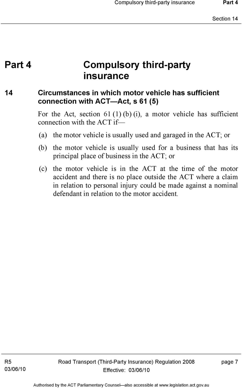 used for a business that has its principal place of business in the ACT; or (c) the motor vehicle is in the ACT at the time of the motor accident and there is no place outside the ACT