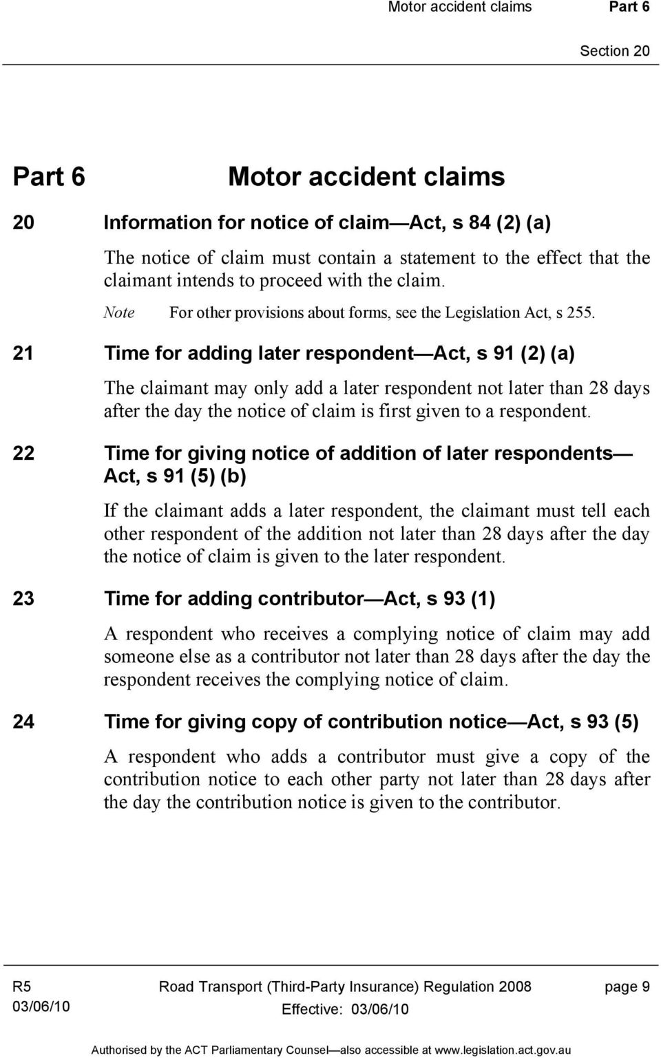 21 Time for adding later respondent Act, s 91 (2) (a) The claimant may only add a later respondent not later than 28 days after the day the notice of claim is first given to a respondent.