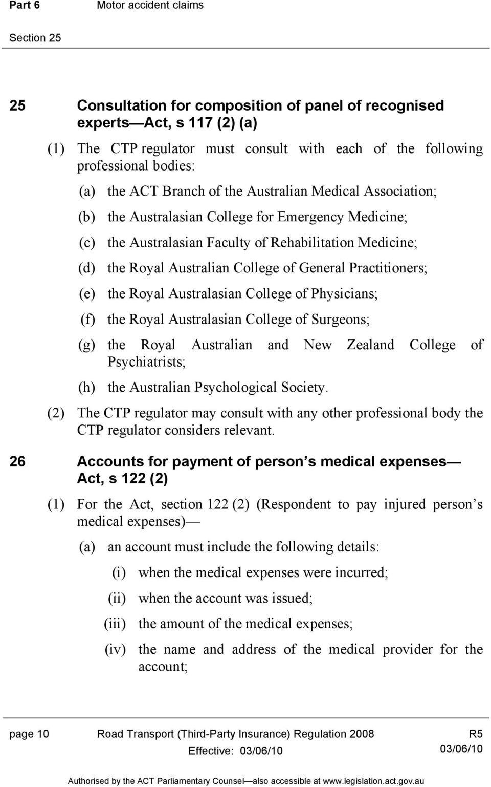 Australian College of General Practitioners; (e) the Royal Australasian College of Physicians; (f) the Royal Australasian College of Surgeons; (g) the Royal Australian and New Zealand College of