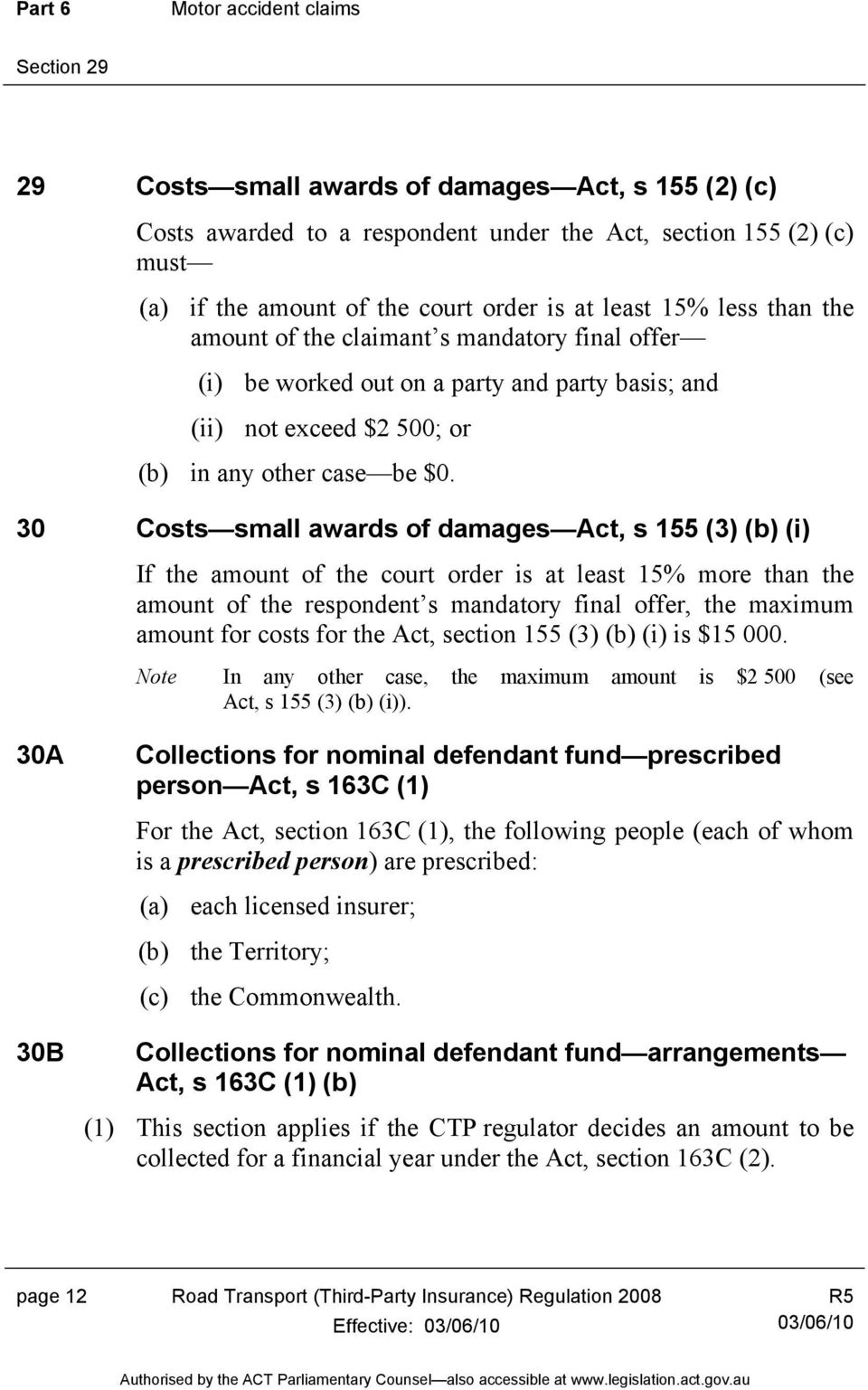 30 Costs small awards of damages Act, s 155 (3) (b) (i) If the amount of the court order is at least 15% more than the amount of the respondent s mandatory final offer, the maximum amount for costs