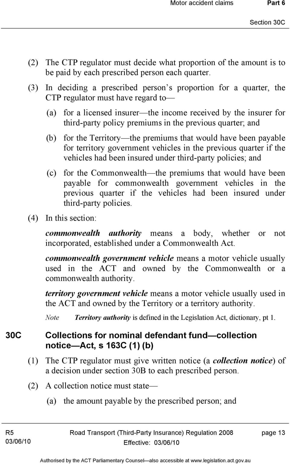 the previous quarter; and (b) for the Territory the premiums that would have been payable for territory government vehicles in the previous quarter if the vehicles had been insured under third-party