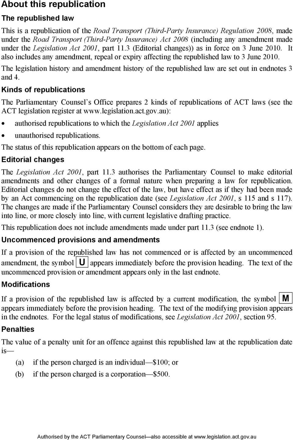It also includes any amendment, repeal or expiry affecting the republished law to 3 June 2010. The legislation history and amendment history of the republished law are set out in endnotes 3 and 4.