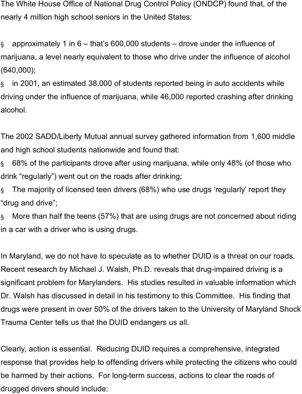 driving under the influence of marijuana, while 46,000 reported crashing after drinking alcohol.