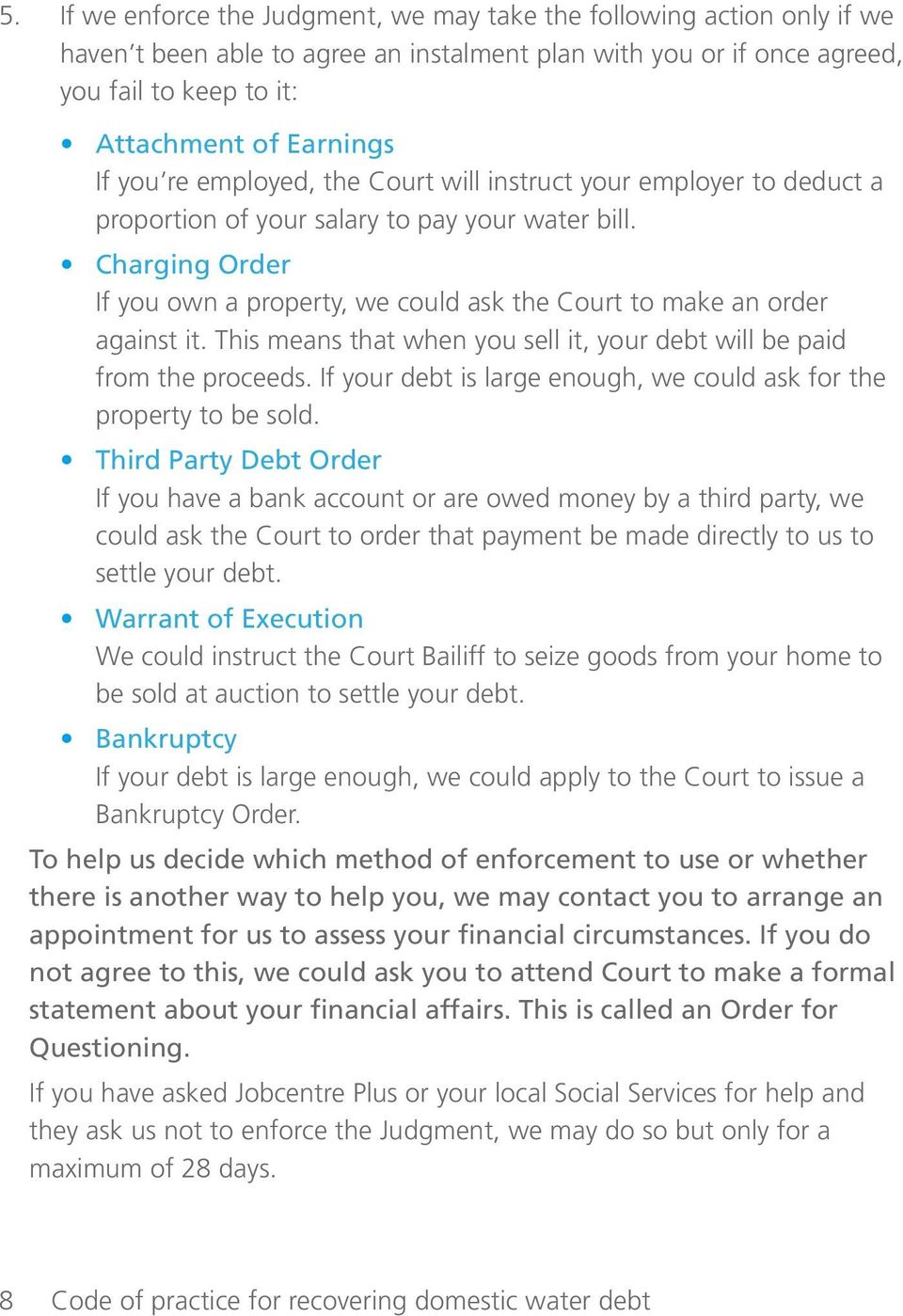 Charging Order If you own a property, we could ask the Court to make an order against it. This means that when you sell it, your debt will be paid from the proceeds.