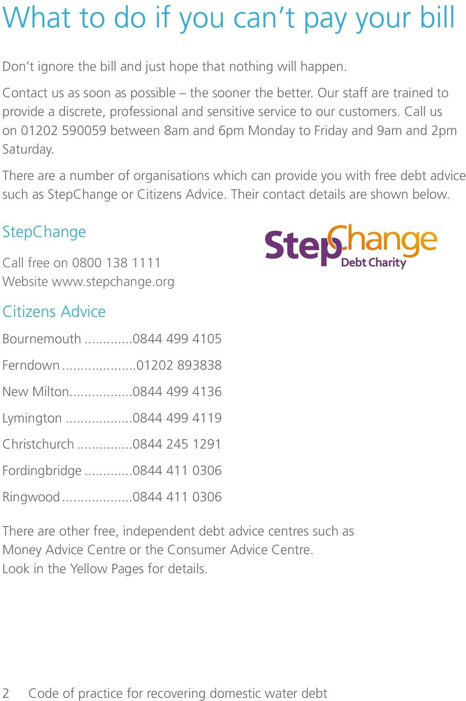 There are a number of organisations which can provide you with free debt advice such as StepChange or Citizens Advice. Their contact details are shown below.