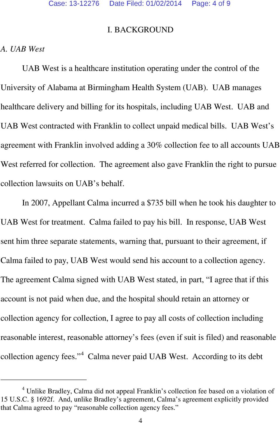 UAB manages healthcare delivery and billing for its hospitals, including UAB West. UAB and UAB West contracted with Franklin to collect unpaid medical bills.