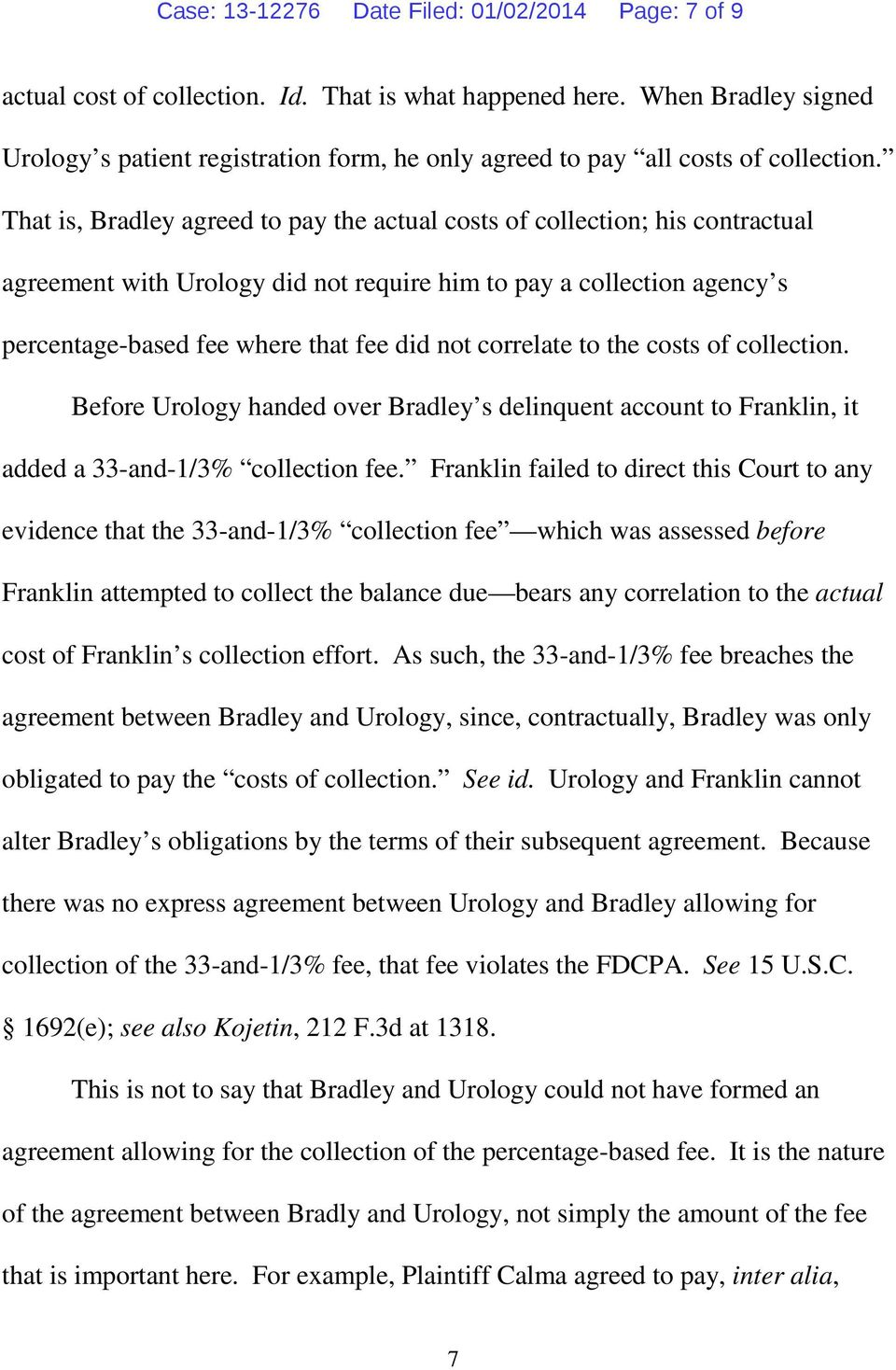 That is, Bradley agreed to pay the actual costs of collection; his contractual agreement with Urology did not require him to pay a collection agency s percentage-based fee where that fee did not