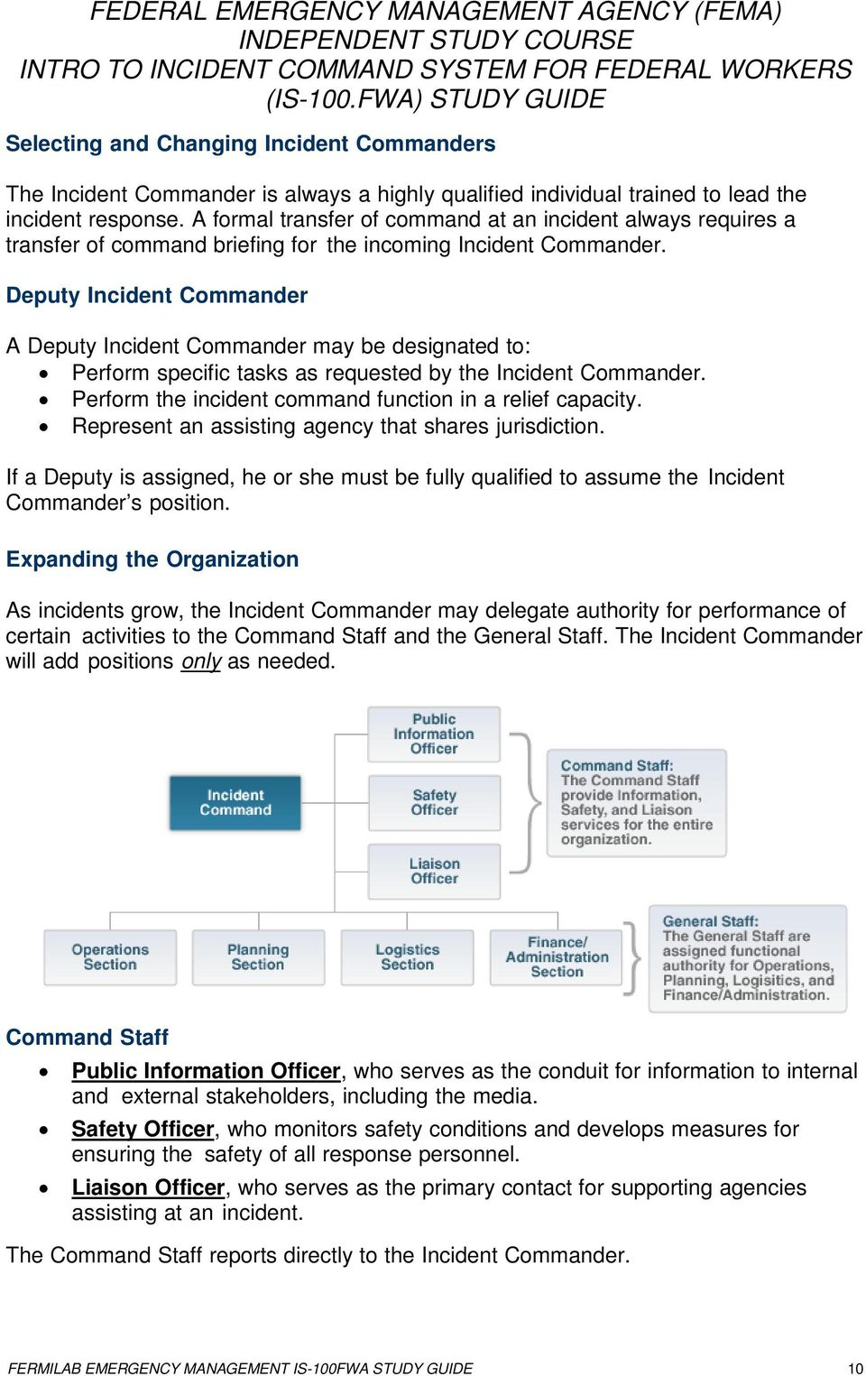 Deputy Incident Commander A Deputy Incident Commander may be designated to: Perform specific tasks as requested by the Incident Commander. Perform the incident command function in a relief capacity.