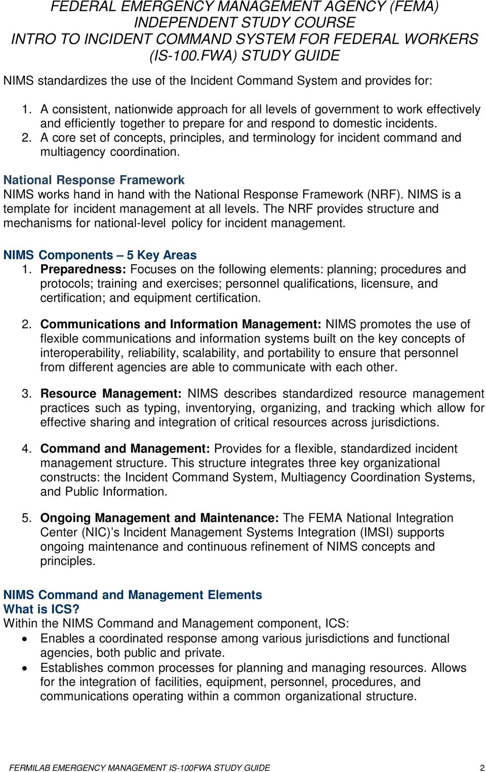 A core set of concepts, principles, and terminology for incident command and multiagency coordination. National Response Framework NIMS works hand in hand with the National Response Framework (NRF).