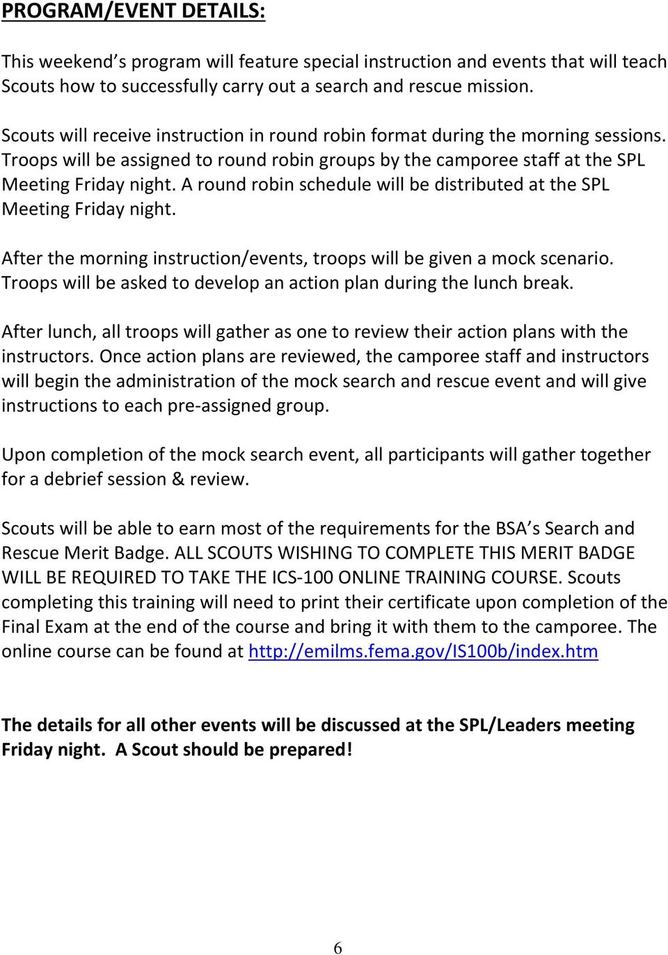 A round robin schedule will be distributed at the SPL Meeting Friday night. After the morning instruction/events, troops will be given a mock scenario.