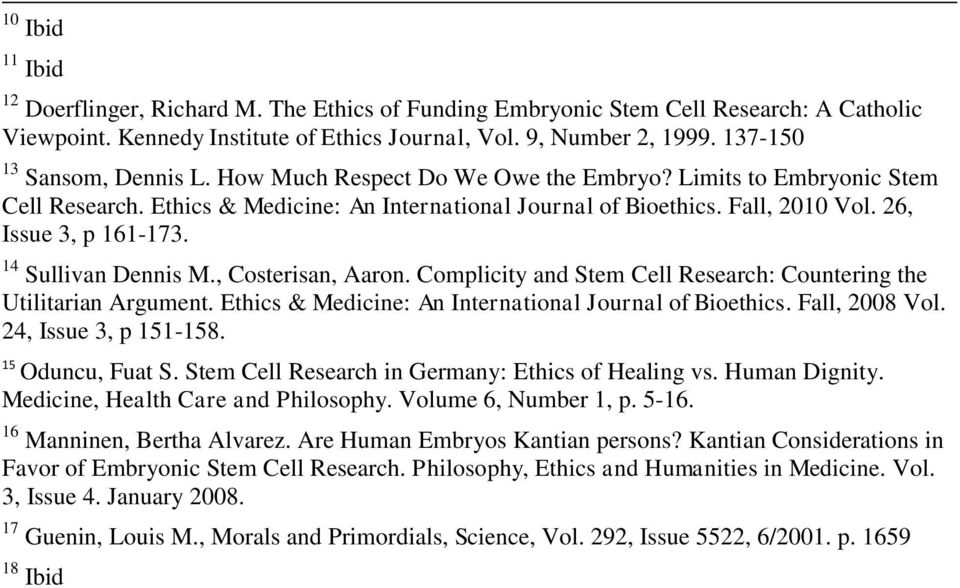 26, Issue 3, p 161-173. 14 Sullivan Dennis M., Costerisan, Aaron. Complicity and Stem Cell Research: Countering the Utilitarian Argument. Ethics & Medicine: An International Journal of Bioethics.