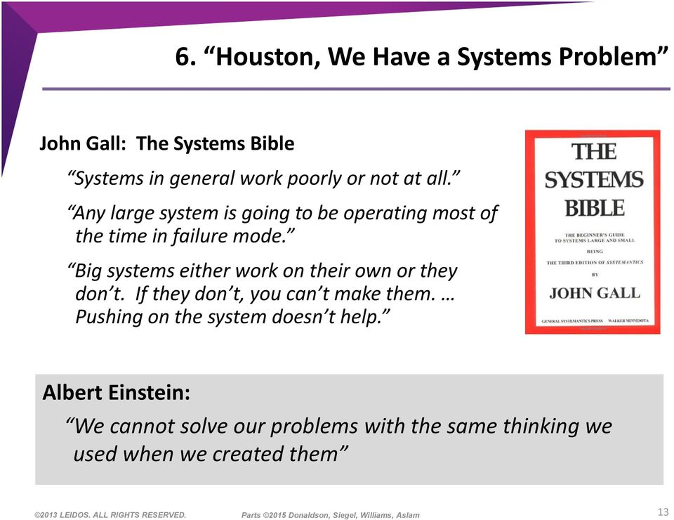 Big systems either work on their own or they don t. If they don t, you can t make them.