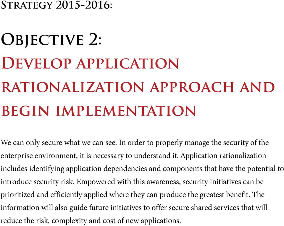 Application rationalization includes identifying application dependencies and components that have the potential to introduce security risk.