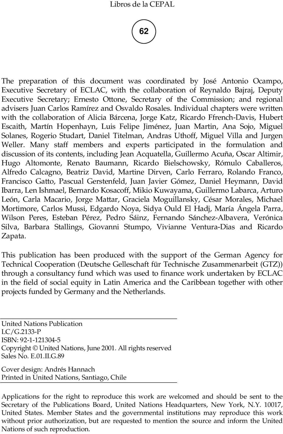 Individual chapters were written with the collaboration of Alicia Bárcena, Jorge Katz, Ricardo Ffrench-Davis, Hubert Escaith, Martín Hopenhayn, Luis Felipe Jiménez, Juan Martin, Ana Sojo, Miguel