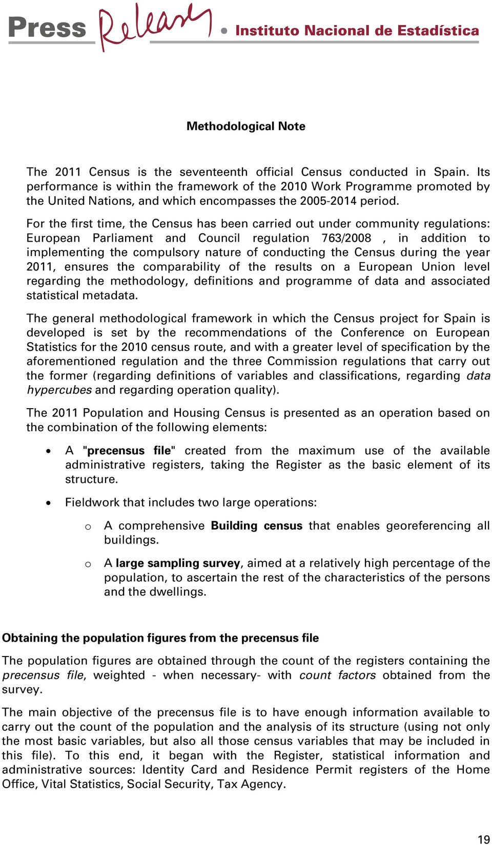 For the first time, the Census has been carried out under community regulations: European Parliament and Council regulation 763/2008, in addition to implementing the compulsory nature of conducting