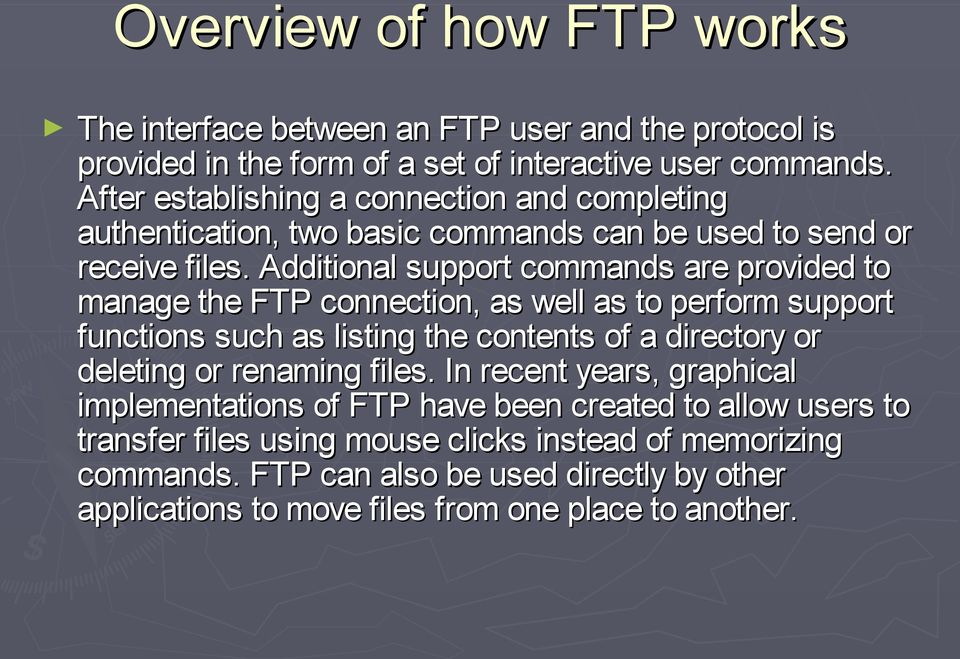 Additional support commands are provided to manage the FTP connection, as well as to perform support functions such as listing the contents of a directory or deleting or