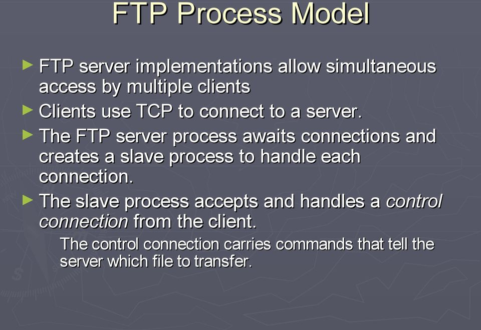 The FTP server process awaits connections and creates a slave process to handle each connection.