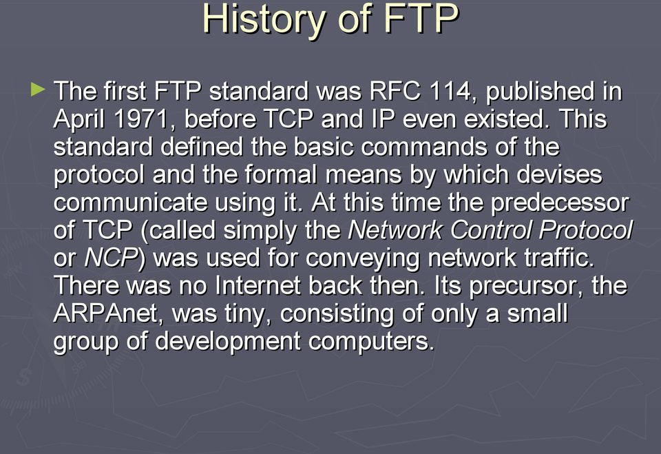 At this time the predecessor of TCP (called simply the Network Control Protocol or NCP) ) was used for conveying network