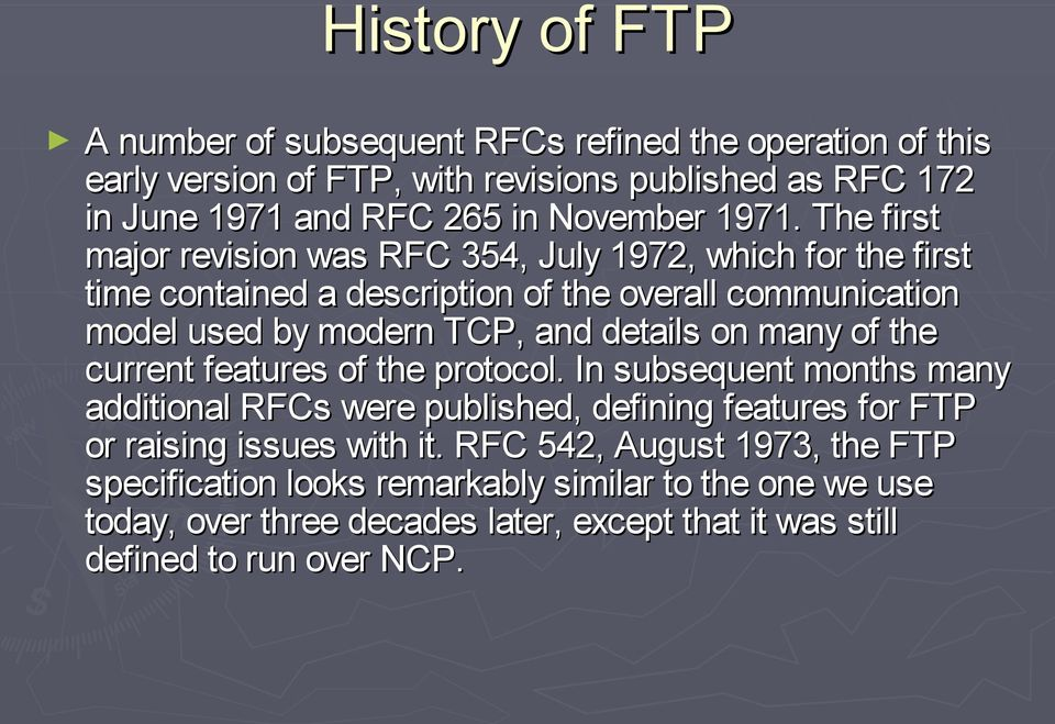 The first major revision was RFC 354, July 1972, which for the first time contained a description of the overall communication model used by modern TCP, and details