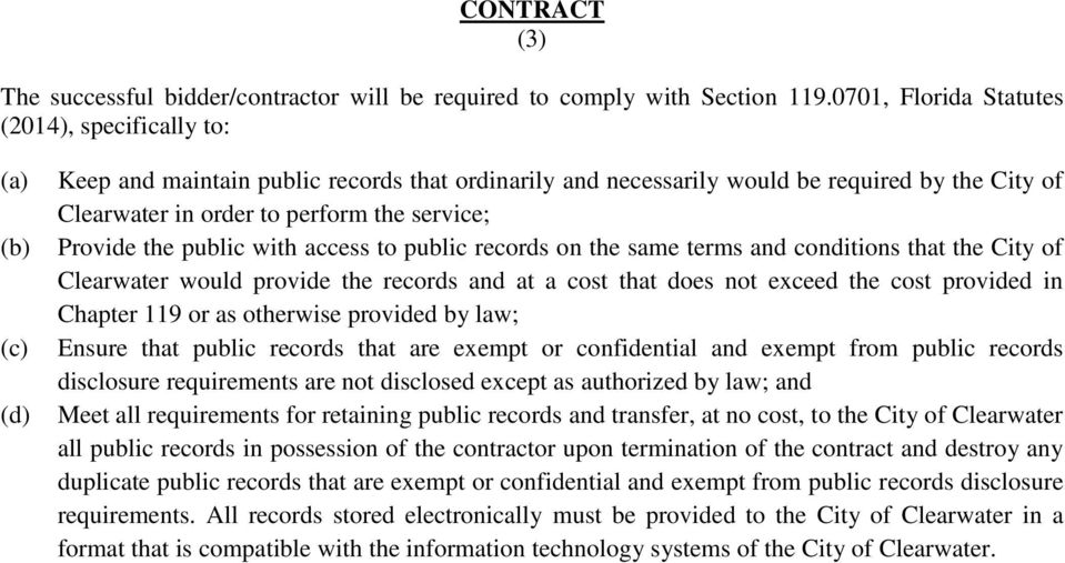 service; Provide the public with access to public records on the same terms and conditions that the City of Clearwater would provide the records and at a cost that does not exceed the cost provided