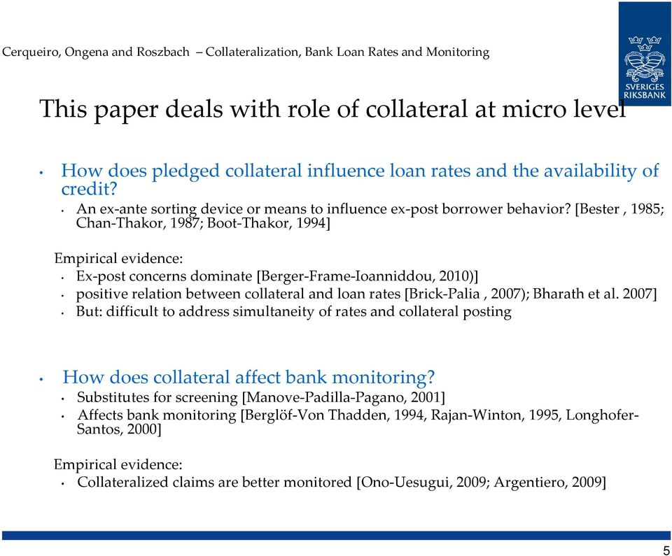 [Bester, 1985; Chan Thakor, 1987; Boot Thakor, 1994] Empirical evidence: Ex post concerns dominate [Berger Frame Ioanniddou, 2010)] positive relation between collateral and loan rates [Brick Palia,