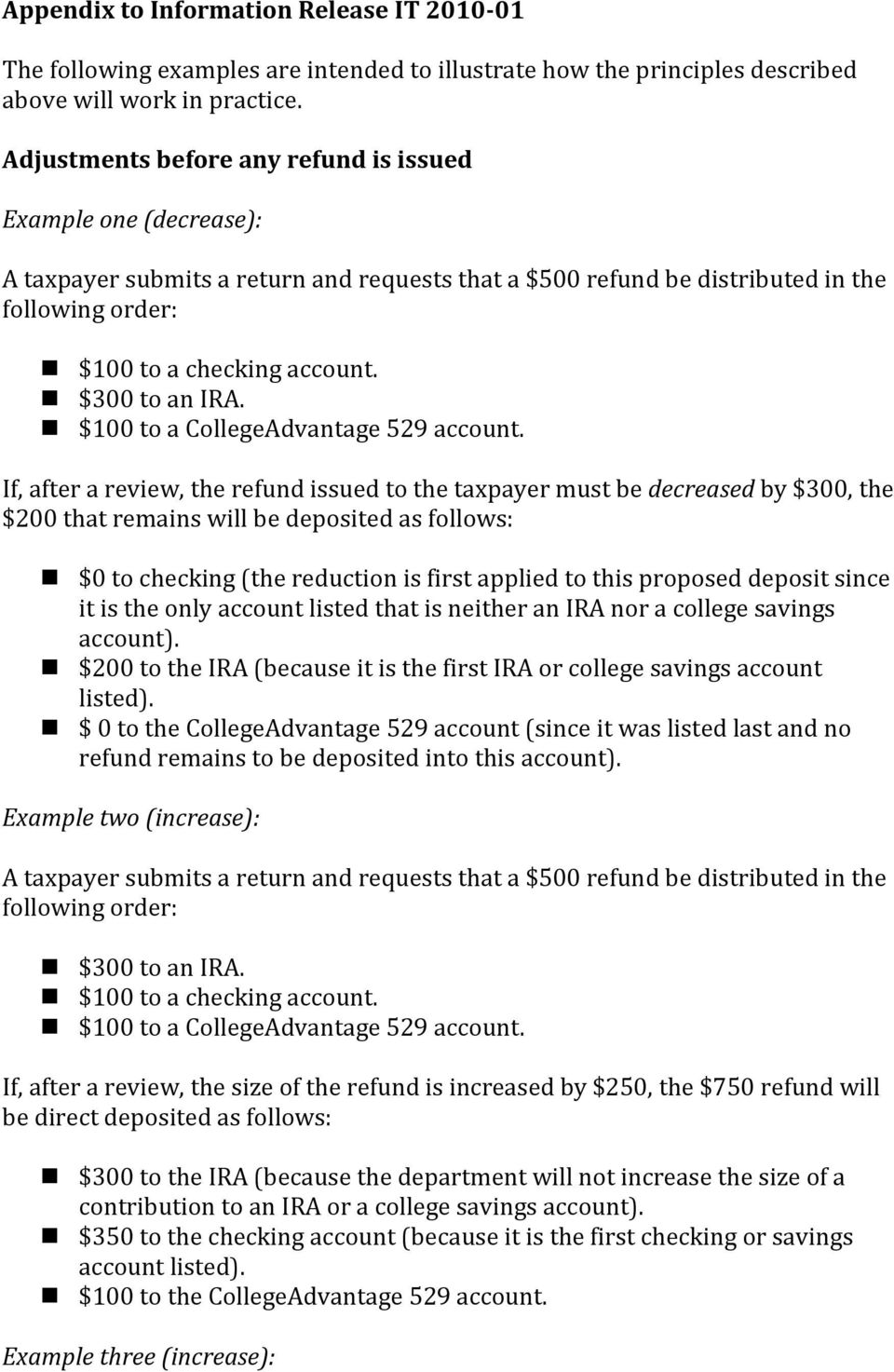 $300 to an IRA. $100 to a CollegeAdvantage 529 account.